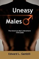 Uneasy Males: The American Men's Movement 1970-2000