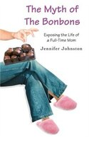 The Myth of The Bonbons: Exposing the Life of a Full-Time Mom