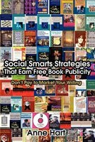 Social Smarts Strategies That Earn Free Book Publicity: Don't Pay To Market Your Writing