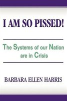 I Am So Pissed!: The Systems of our Nation are in Crisis