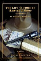 The Life and Times of Samuel J. Groo: An American Adventure