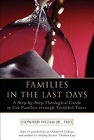 Families in the Last Days: A Step-by-Step Theological Guide to Get Families through Troubled Times