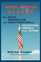 While America Sleeps: How Islam, Immigration and Indoctrination Are Destroying America From Within