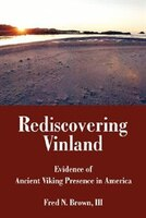 Rediscovering Vinland: Evidence of Ancient Viking Presence in America - III Fred N. Brown