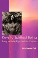 Keys to Spiritual Being: Energy Meditation & Synchronization Exercises - Adrian Ravarour