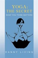 Yoga: The Secret: What You Think Matters