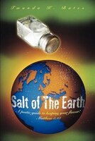 Salt of The Earth: A poetic guide to keeping your flavor! Matthew 5:13