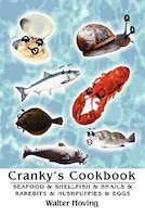 Cranky's Cookbook: Seafood & Shellfish & Snails & Rareb