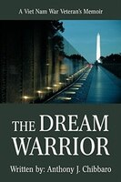 The Dream Warrior: A Viet Nam War Veteran's Memoir
