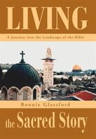 Living the Sacred Story: A Journey Into the Landscape of the Bible