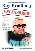 Ray Bradbury Uncensored!  The Unauthorized Biography