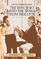 The Man Who Saved The World From Smallpox: Doctor Edward Jenner