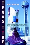 Texas Tide: A Blue Print of the Future and How to Survive the Tide, Flowing North of the Rio Grande River.