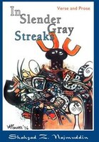 In Slender Gray Streaks: Verse and Prose From the Writings of Shahzad Najmuddin