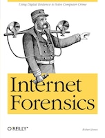 Internet Forensics: Using Digital Evidence To Solve Computer Crime