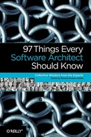 97 Things Every Software Architect Should Know: Collective Wisdom from the Experts
