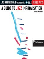 A Guide to Jazz Improvisation: B Flat Edition