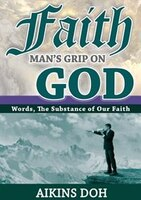 Faith, Man's Grip On God