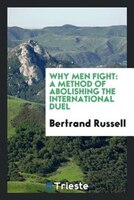 Why men fight: a method of abolishing the international duel
