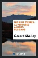 The blue steppes: adventures among Russians