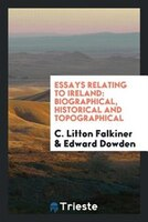 Essays relating to Ireland: biographical, historical and topographical