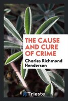 The cause and cure of crime