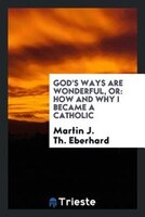 God's ways are wonderful, or: How and why I became a Catholic