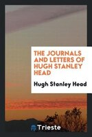 The journals and letters of Hugh Stanley Head