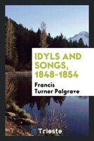 Idyls and songs, 1848-1854
