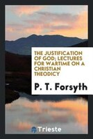 The justification of God; lectures for wartime on a Christian theodicy