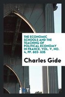 The Economic Schools and the Teaching of Political Economy in France, Vol. V, No. 4, pp. 603- 635