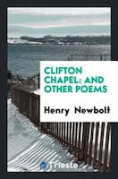 Clifton Chapel: And Other Poems
