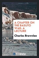 A Chapter on the Basuto War: A Lecture