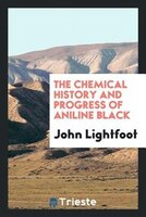 The chemical history and progress of aniline black
