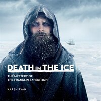 Death in the Ice: The Shocking Story of Franklin?s Final Expedition