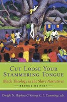 Cut Loose Your Stammering Tongue: Black Theology In The Slave Narrative