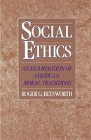 Social Ethics: An Examination Of American Moral Traditions
