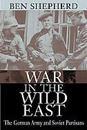 War in the Wild East: The German Army and Soviet Partisans