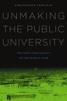 Unmaking the Public University: The Forty-Year Assault on the Middle Class