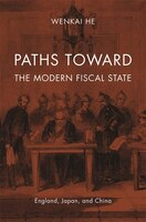 Paths Toward The Modern Fiscal State: England, Japan, And China