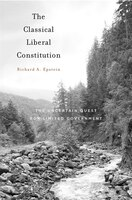 The Classical Liberal Constitution: The Uncertain Quest For Limited Government