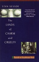 Lands of Charm and Cruelty: Travels In Southeast Asia