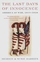 The Last Days of Innocence: America At War, 1917-1918