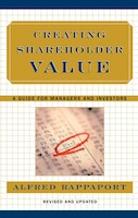 Creating Shareholder Value: A Guide For Managers And Investors