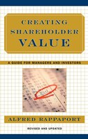 In this substantially revised and updated edition of his 1986 business classic, Creating Shareholder Value, Alfred Rappaport provides managers and investors with the practical tools needed to generate superior returns.The ultimate test of corporate strategy, the only reliable measure, is whether it creates economic value for shareholders