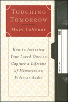 Touching Tomorrow: How to Interview Your Loved Ones to Capture a Lifetime of Memories on Video or Audio