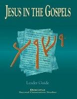 Jesus In The Gospels Leader Guide:  Disciple - Second Generation Studies