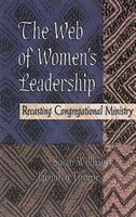 Web Of Women's Leadership: Recasting Congregational Ministry