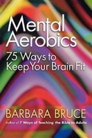 Mental Aerobics: 75 Ways To Keep Your Brain Fit