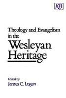 Theology And Evangelism In The Wesleyan Heritage